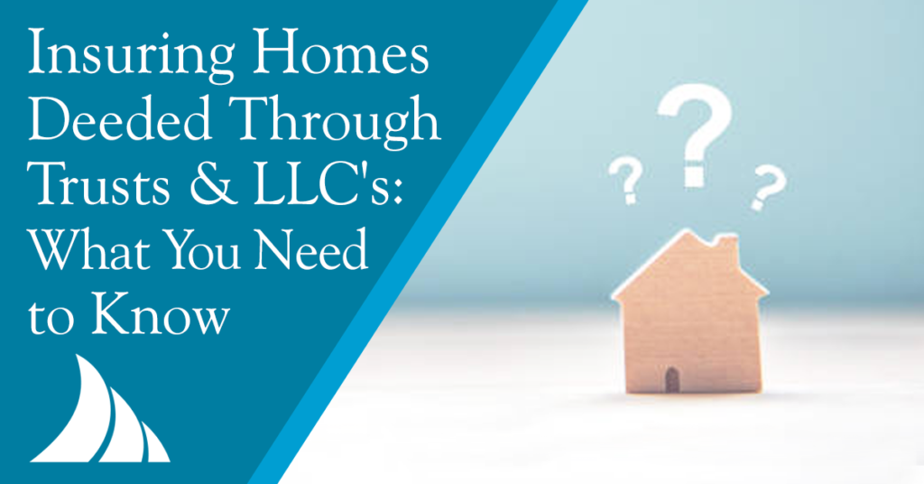 Personal Lines Insuring Homes Deeded Through Trusts and LLCs