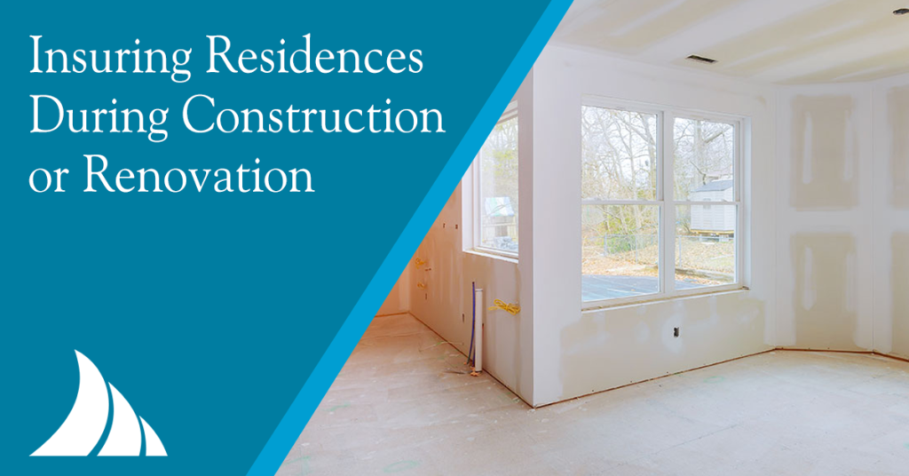 Personal Lines Insuring Residences During Construction or Renovation
