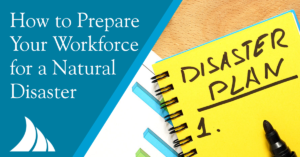 Employee Benefits How to Prepare Your Workforce for a Natural Disaster