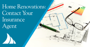Home Renovations? Contact Your Insurance Agent