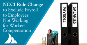 NCCI Rule Change to Exclude Payroll to Employees Not Working for Workers' Compensation