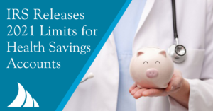Employee Benefits IRS Releases 2021 Limits for Health Savings Accounts