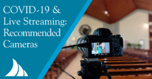 COVID 19 Live Streaming Most Recommended Cameras Insurance Risk Management for Churches Non Profit Religious Organizations John Keller Southwest Florida Naples Fort Myers