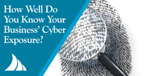 Commercial Lines How Well Do You Know Your Business Cyber Exposure