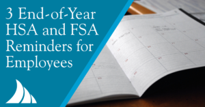 Employee Benefits 3 End of Year HSA and FSA Reminders for Employees