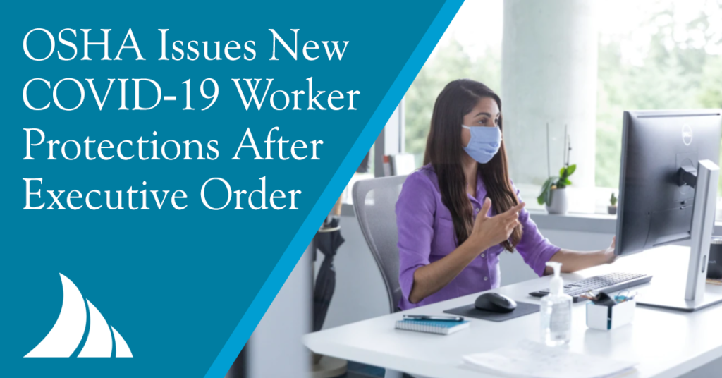 Employee Benefits OSHA Issues New COVID 19 Worker Protections After Executive Order