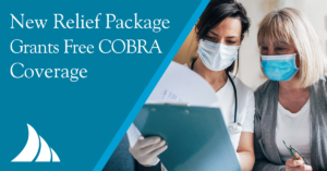 Employee Benefits New Relief Package Grants Free COBRA Coverage for Qualifying Employees