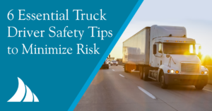 Commercial Lines 6 Essential Truck Driver Safety Tips to Minimize Risk