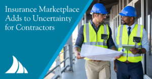 Commercial Lines Insurance Marketplace Adds to Uncertainty for Contractors