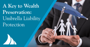 Personal Lines A Key to Wealth Preservation Umbrella Liability Protection