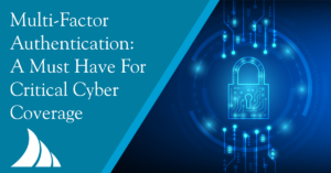 Commercial Lines Multi Factor Authentication A Must Have for Critical Cyber Coverage